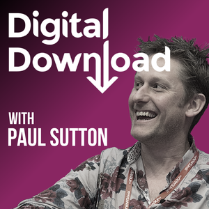 Digital Download with Paul Sutton by Paul Sutton, Digital Marketing Consultant