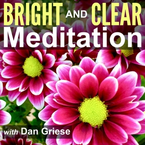 Bright and Clear Meditation Podcast - Meditation for Less Stress and Anxiety by Dan Griese | Easy Guided Meditations