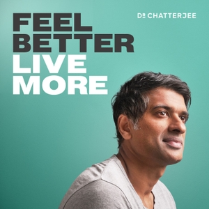 Feel Better, Live More with Dr Rangan Chatterjee by Dr Rangan Chatterjee: GP & Author