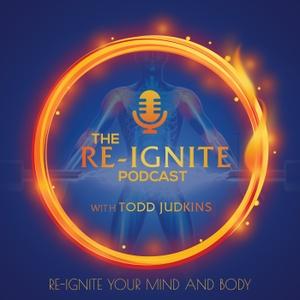 The Re-Ignite Podcast by The Re-Ignite Podcast with Todd Judkins: Mindset   Motivation  Meditation  