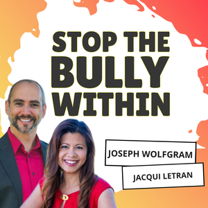 Stop the Bully Within: Overcoming Anxiety and Depression by Building Your Self-Esteem, Self-Confidence, and Self-Worth. by Jacqui Letran and Joseph Wolfgram
