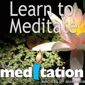 Learn To Meditate - Meditation Podcast by Meditation Society of Australia