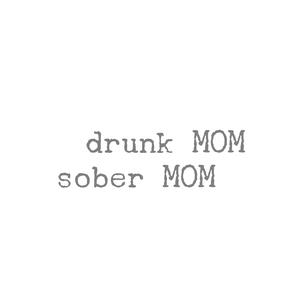 Drunk Mom Sober Mom by Drunk Mom Sober Mom