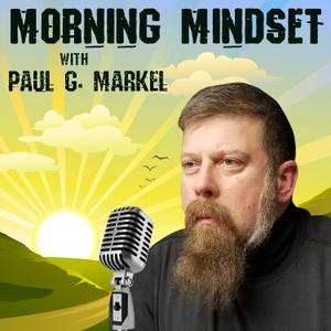 Morning Mindset with Paul G. Markel by Paul G. Markel