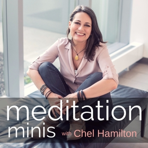 Meditation Minis Podcast by Chel Hamilton | Meditation for Busy People | Meditations for Anxiety and Stress | Guided Meditation Podcast