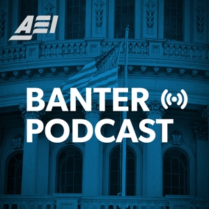 Banter: An AEI Podcast by Banter: An AEI Podcast