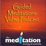 Guided Meditations Video Podcast by Meditation Society of Australia