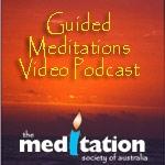 Guided Meditations Video Podcast by Meditation Society of Australia