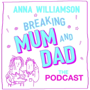 Breaking Mum & Dad: The Podcast by Anna Williamson