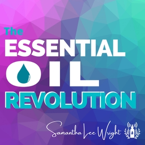 The Essential Oil Revolution w/ Essential Oils Educator Samantha Lee Wright by Samantha Lee Wright