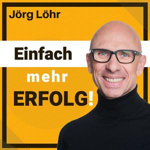 JÖRG LÖHR: Erfolg | Motivation | Persönlichkeit | Führung - Einfach mehr ERFOLG! by Jörg Löhr