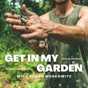 Get In My Garden by Aaron Moskowitz