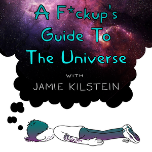 A F*ckup's Guide To The Universe by Jamie Kilstein Comedian Podcaster