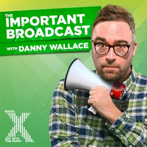 Danny Wallace's Important Broadcast by Radio X