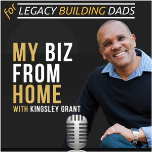 My Biz From Home: Start A Business Online From Home | Side Business | Legacy | Make Money | Work From Home | Busy Dads by Kingsley Grant: Speaker | Personal Development Coach | Trainer