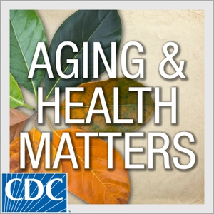 Aging and Health Matters by U.S. Centers for Disease Control and Prevention (CDC)