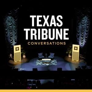 Texas Tribune Conversations by The Texas Tribune