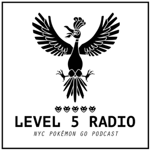 Level 5 Radio - NYC Pokémon Go Podcast by Level 5 Radio