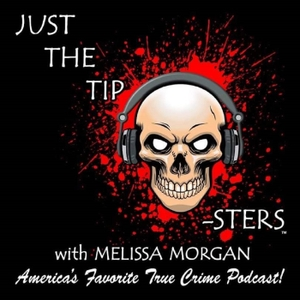 Just The Tip-Sters: True Crime Podcast by Melissa Morgan