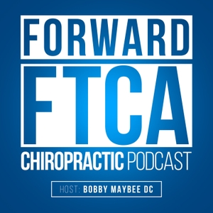 Forward - The Podcast of the Forward Thinking Chiropractic Alliance by Bobby Maybee