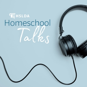Homeschool Talks: Ideas and Inspiration for Your Homeschool by HSLDA