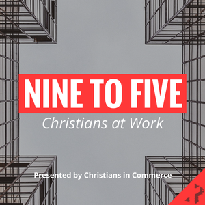 Nine to Five Podcast by Christians in Commerce