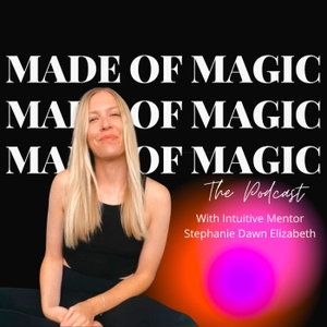 Made of Magic: The Podcast by Stephanie Dawn Elizabeth