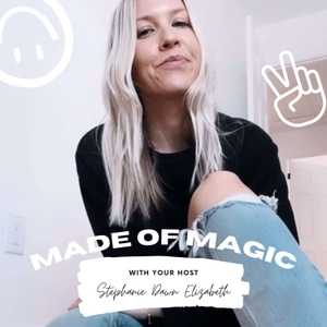 Made of Magic | MANIFESTATION | INTUITION | FEMINISM | MENTAL HEALTH | EMPOWERMENT | SELF LOVE by Stephanie Dawn Elizabeth