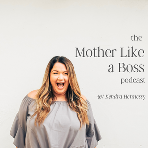 The Mother Like a Boss Podcast by Kendra Hennessy