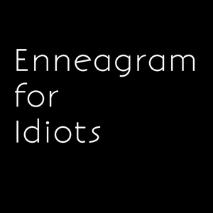 Enneagram for Idiots by Enneagram for Idiots