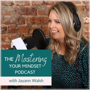 Mastering Your Mindset by Jayann Maher: Wellness Podcaster