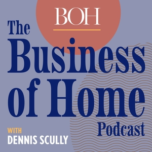 Business of Home Podcast by Business of Home, Dennis Scully