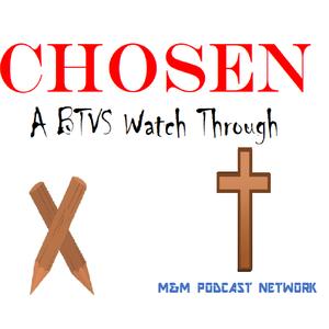 Chosen – Buffy The Vampire Slayer Watch Through by M & M Podcast Network