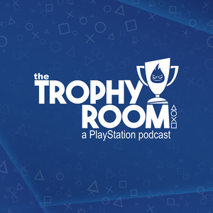 The Trophy Room: A PlayStation Podcast by The Trophy Room: A PlayStation Podcast