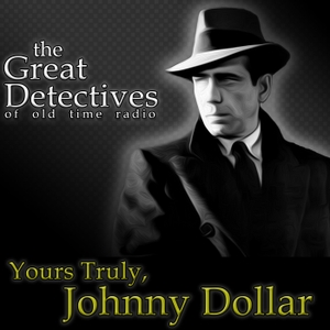 Yours Truly Johnny Dollar – The Great Detectives of Old Time Radio by Adam Graham