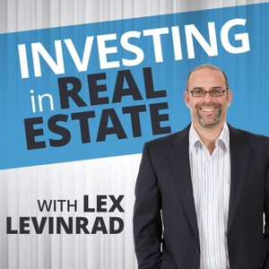 Investing In Real Estate With Lex Levinrad by Lex Levinrad