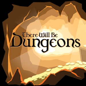 There Will Be Dungeons by Scott Johnson