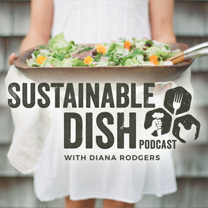 Sustainable Dish Podcast by Diana Rodgers