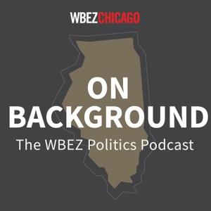 On Background: WBEZ's Politics Podcast by WBEZ Chicago