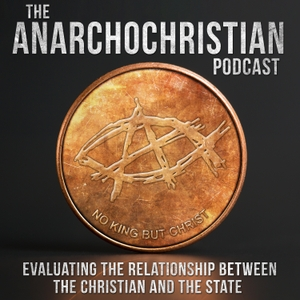 AnarchoChristian - Evaluating the relationship between the Christian and the state by AnarchoChristian