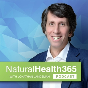 NaturalHealth365 Podcast Channel by Jonathan Landsman: Natural Health and Fitness Expert