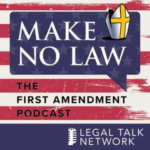Make No Law: The First Amendment Podcast by Legal Talk Network
