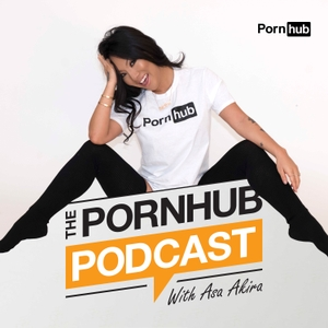 The Pornhub Podcast with Asa Akira by The Pornhub Podcast with Asa Akira