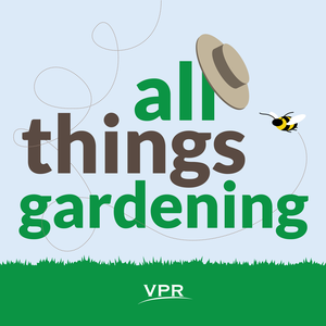 All Things Gardening by Vermont Public Radio