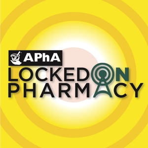 Locked on Pharmacy Podcast by American Pharmacists Association