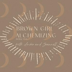 Brown Girl Alchemizing by Brown Girl Alchemy
