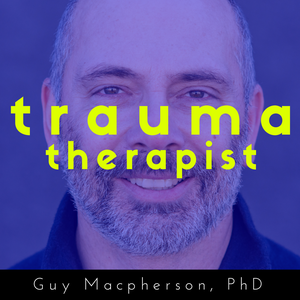 The Trauma Therapist | Podcast with Guy Macpherson, PhD | Inspiring interviews with thought-leaders in the field of trauma. by Guy Macpherson, PhD