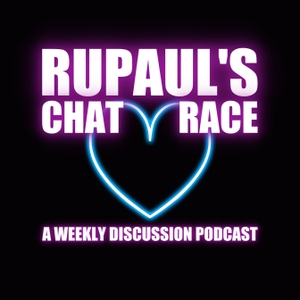 RuPaul's Chat Race: A Weekly Drag Race Discussion Podcast by RuPaul's Chat Race