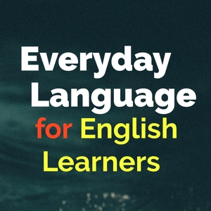 Everyday Language: A Podcast for English Learners by mark@everydaylanguage.net