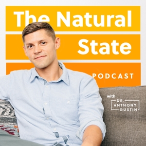 The Natural State with Dr. Anthony Gustin by Dr. Anthony Gustin